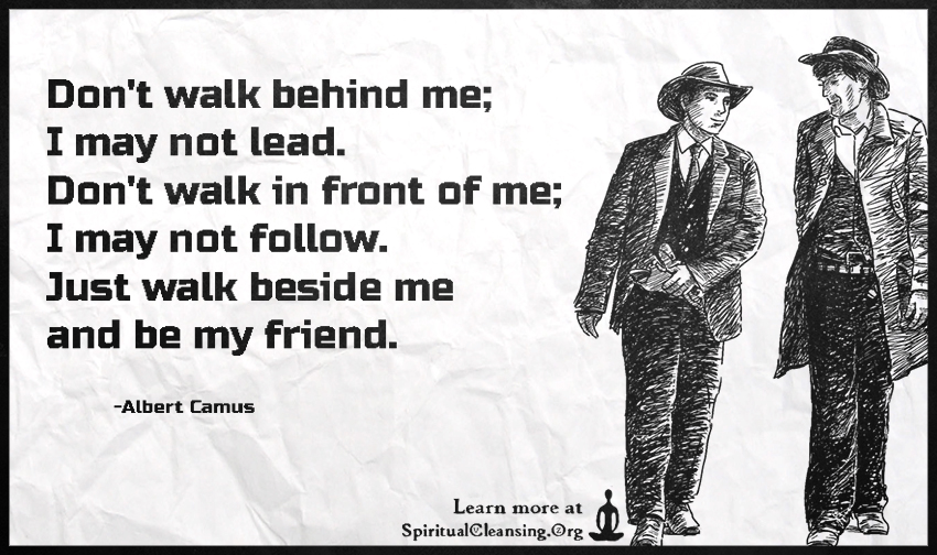 Dont Walk Behind Me I May Not Lead Dont Walk In Front Of Me