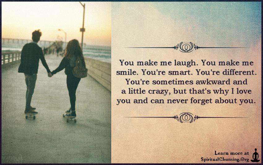 You make me laugh. You make me smile. You\'re smart. You\'re ...