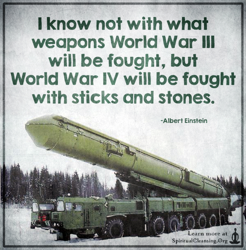I know not with what weapons World War III will be fought