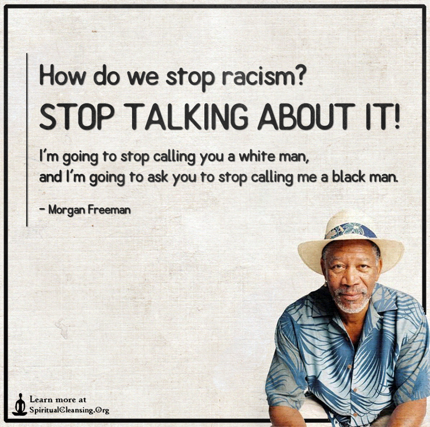 How do we stop racism? STOP TALKING ABOUT IT ...