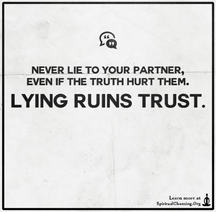 Never lie to your partner, even if the truth hurt them ...
